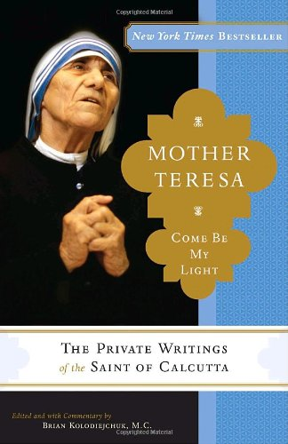 Mother Teresa: Come Be My Light: The Private Writings of the Saint of Calcutta - Mother Teresa Mother Teresa, Brian Kolodiejchuk