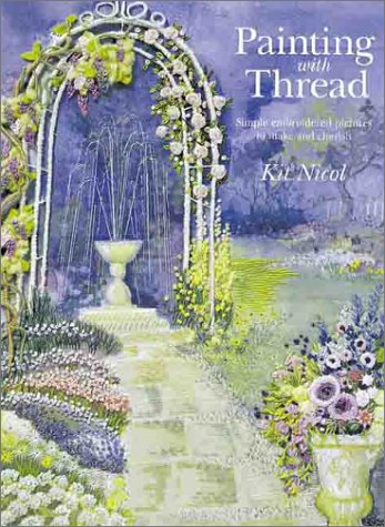 Painting with Thread: Simple Embroidered Pictures to Make and Cherish - Kit Nicol