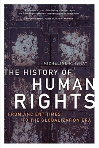The History of Human Rights: From Ancient Times to the Globalization Era - Micheline Ishay