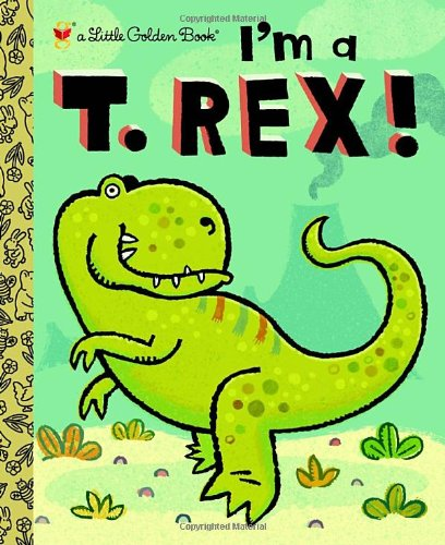 I'm a T. Rex! (Little Golden Book) - Dennis Shealy