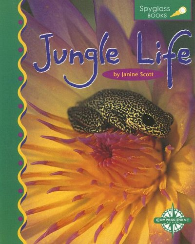 Jungle Life (Spyglass Books: Life Science) - Janine Scott