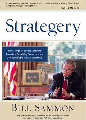 Strategery: How George W. Bush Is Defeating Terrorists, Outwitting Democrats, and Confounding the Mainstream Media - Bill Sammon