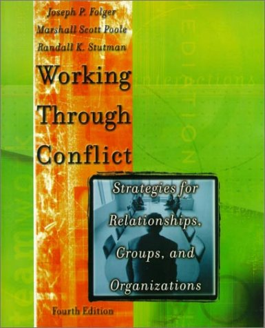 Working Through Conflict: Strategies for Relationships, Groups, and Organizations (4th Edition) - Joseph P. Folger; Marshall Scott Poole; Randall K. Stutman; Conflict Interaction; Conflict