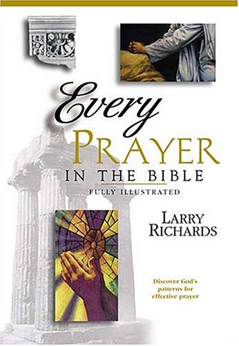 Every Prayer in the Bible - Lawrence O. Richards