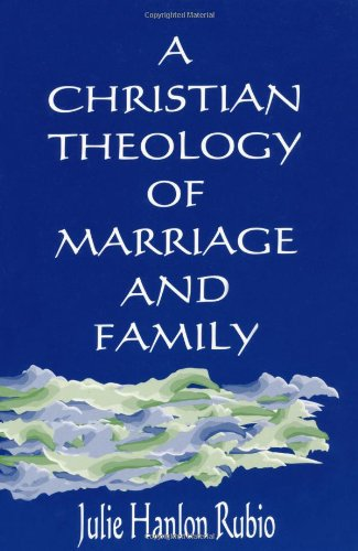 A Christian Theology of Marriage and Family - Julie Hanlon Rubio