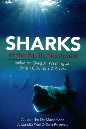 Sharks of the Pacific Northwest: Including Oregon, Washington, British Columbia and Alaska - Dr. Alessandro De Maddalena; Antonella Preti; Tarik Polansky