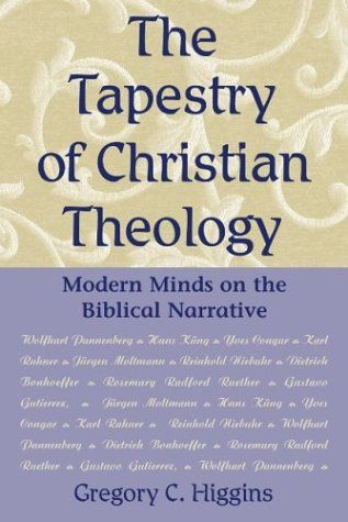 The Tapestry of Christian Theology: Modern Minds on the Biblical Narrative - Gregory C. Higgins