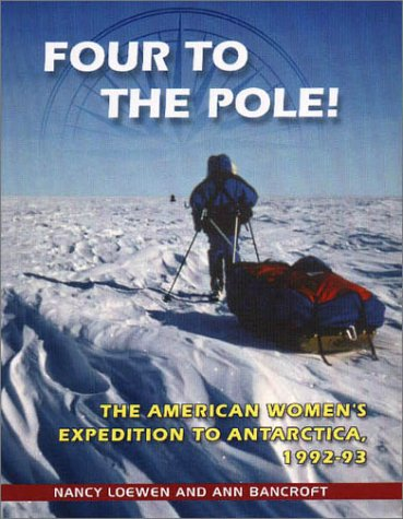 Four to the Pole!: The American Women's Expedition to Antarctica, 1992-1993 - Nancy Loewen; Ann Bancroft
