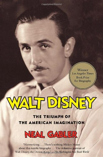 Walt Disney: The Triumph of the American Imagination - Neal Gabler