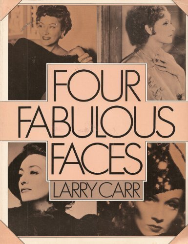 Four Fabulous Faces: Swanson, Garbo, Crawford, Dietrich - Larry Carr