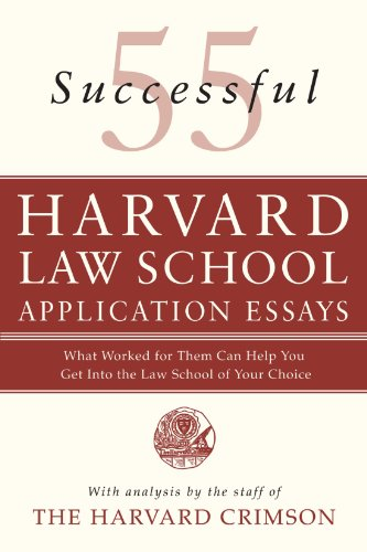 55 Successful Harvard Law School Application Essays: What Worked for Them Can Help You Get Into the Law School of Your Choice - The Staff of the Harvard Crimson