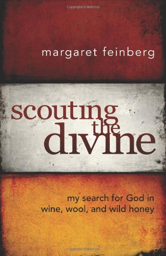 Scouting the Divine: My Search for God in Wine, Wool, and Wild Honey - Margaret Feinberg