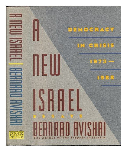 A New Israel: Democracy in Crisis, 1973-1988 : Essays