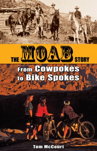 The Moab Story: From Cowpokes to Bike Spokes - Tom McCourt
