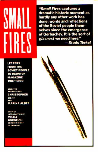 Small Fires: Letters from the Soviet People to Ogonyok Magazine, 1987-1990 - Christopher Cerf; Marina Albee