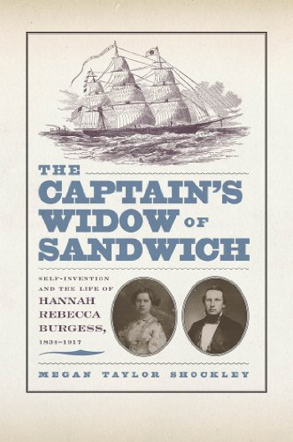 The Captain's Widow of Sandwich: Self-Invention and the Life of Hannah Rebecca Burgess, 1834-1917 - Megan Taylor Shockley