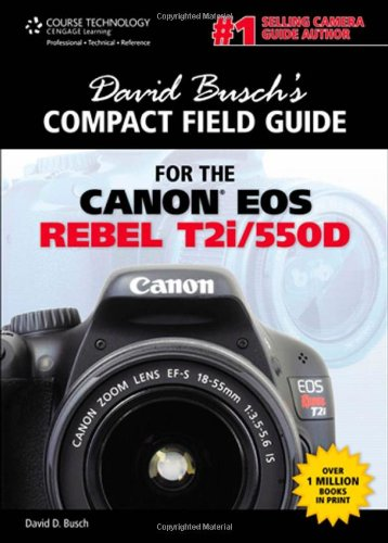 David Busch's Compact Field Guide for the Canon EOS Rebel T2i/550D (David Busch's Digital Photography Guides) - David D. Busch