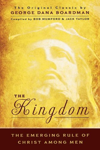 The Kingdom: The Emerging Rule of Christ Among Men: The Original Classic by George Dana Boardman - Bob Mumford