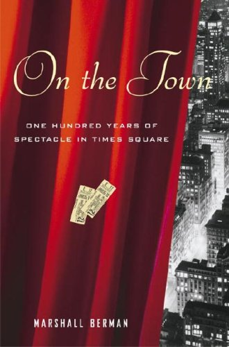 On the Town: One Hundred Years of Spectacle in Times Square - Marshall Berman