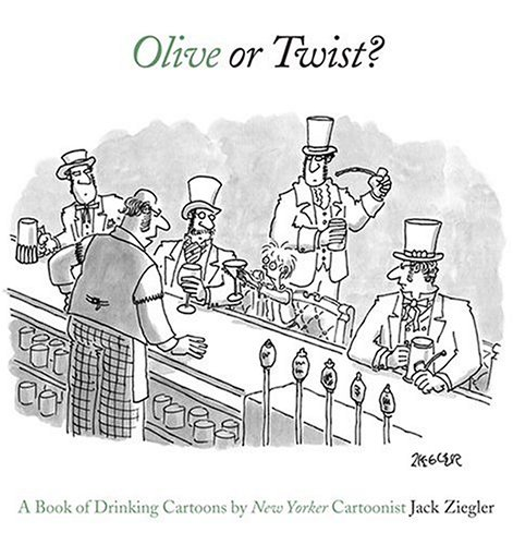 Olive or Twist?: A Book of Drinking Cartoons - Jack Ziegler