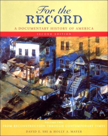 For the Record a Documentary History of America Volume 2: From Reconstruction Through the Contemporary Times - David E. Shi; Holly A. Mayer