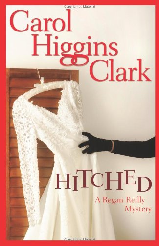 Hitched (Regan Reilly Mysteries, No. 9) - Carol Higgins Clark
