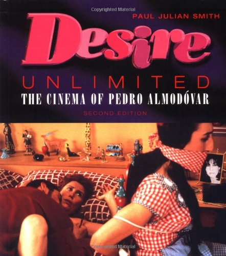Desire Unlimited: The Cinema of Pedro Almod?var - Paul Julian Smith