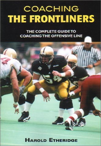 Coaching the Frontliners: The Complete Guide to Coaching the Offensive Line - Paul Alexander, Harold Etheridge