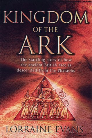 Kingdom of the Ark: That Startling Story of How the Ancient British Race is Descended from the Pharaohs - Lorraine Evans