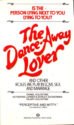 The Dance-away Lover: And Other Roles We Play in Love, Sex, and Marriage - Daniel Goldstine; Hilary Goldstine; Shirley Zuckerman; Katherine Larner