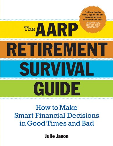 The AARPr Retirement Survival Guide: How to Make Smart Financial Decisions in Good Times and Bad - Julie Jason