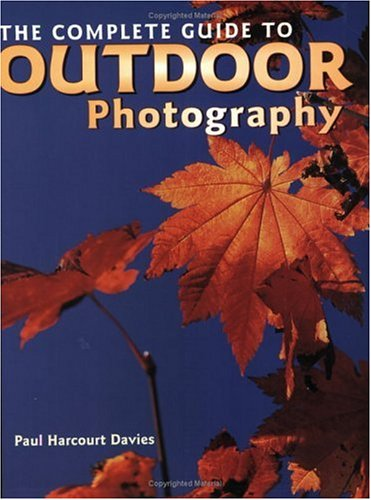 Complete Guide to Outdoor Photography - Paul Harcourt Davi; Paul Davies; Christian Heeb