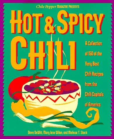 Hot  &  Spicy Chili: A Collection of 150 of the Very Best Chili Recipes from the Chili Capitals of Am erica - Dave Dewitt; Mary Jane Wilan; Melissa T. Stock