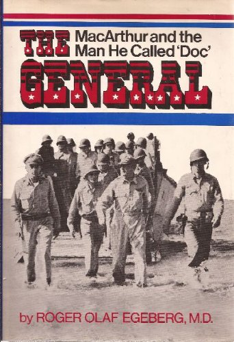 The General: MacArthur and the Man He Called 'Doc' - Roger Olaf Egeberg