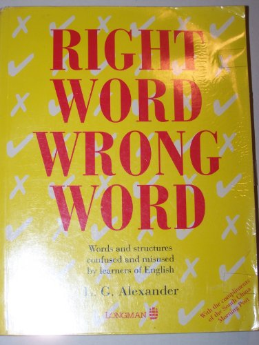 Right Word, Wrong Word:  Words and Structures confused and misused by learners of English - L. G. Alexander
