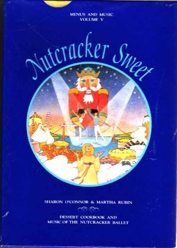 Nutcracker Sweet: Dessert Cookbook and Music of the Nutcracker Ballet (Menus and Music; Vol. 5) (Book + CD in hard case) - Sharon O'Connor; Martha Rubin