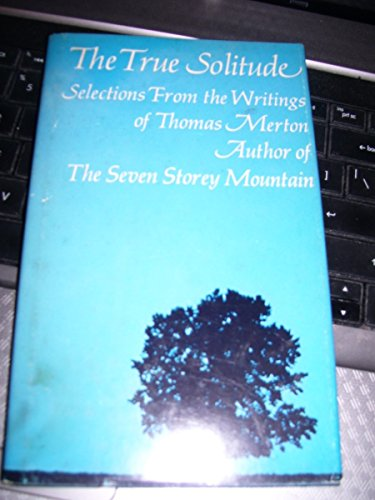 The True Solitude: Selections from the Writings of Thomas Merton - Thomas Merton