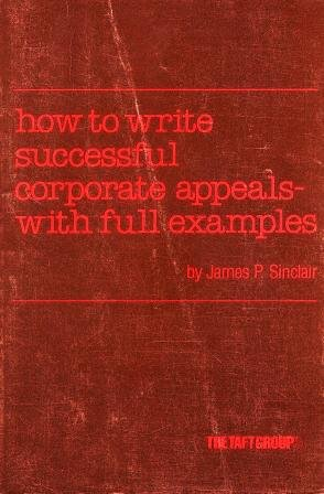 How to Write Successful Corporate Appeals With Full Examples - James Patrick Sinclair