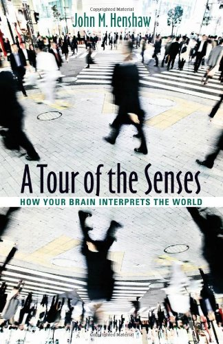 A Tour of the Senses: How Your Brain Interprets the World - John M. Henshaw