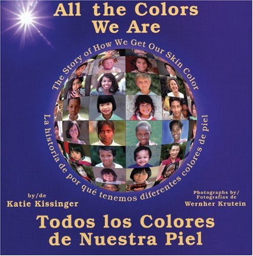 All the Colors We Are: Todos los colores de nuestra piel/The Story of How We Get Our Skin Color (Spanish Edition) - Katie Kissinger