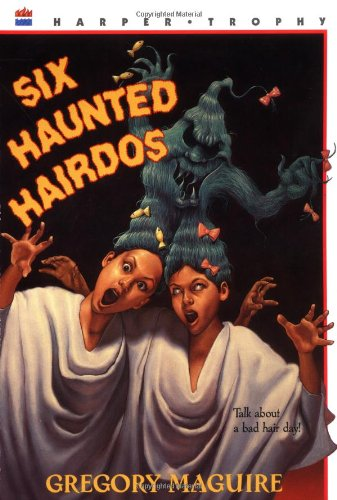 Six Haunted Hairdos (The Hamlet Chronicles) - Gregory Maguire