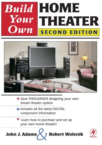 Build Your Own Home Theater, Second Edition - Robert Wolenik; John Adams