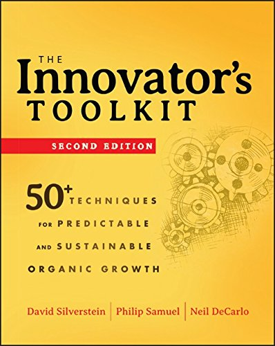 The Innovator's Toolkit: 50+ Techniques for Predictable and Sustainable Organic Growth - David Silverstein; Philip Samuel; Neil DeCarlo