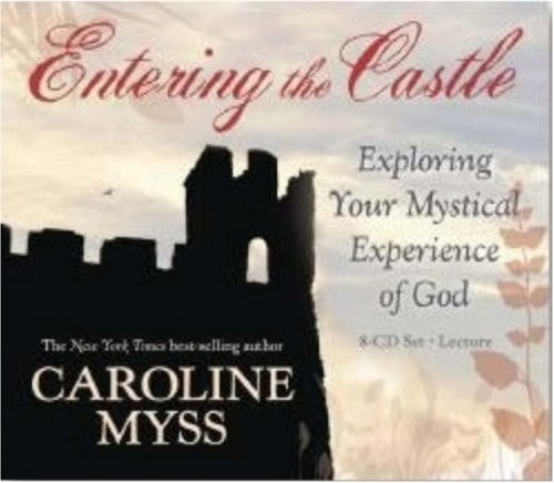 Entering the Castle: Exploring Your Mystical Experience of God: 9-CD Live Lecture! - Caroline Myss