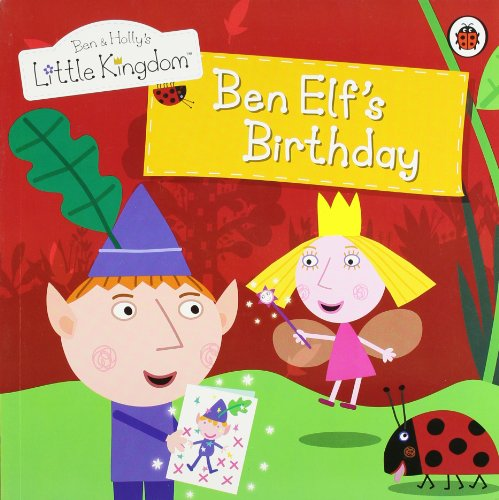 Ben and Holly's Little Kingdom: Ben Elf's Birthday Storybook (Ben  &  Holly's Little Kingdom) - Collectif