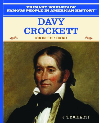 Davy Crockett: Frontier Hero (Primary Sources of Famous People in American History) - J. T. Moriarty