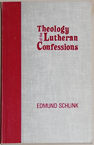 Theology of the Lutheran Confessions - Edmund Schlink