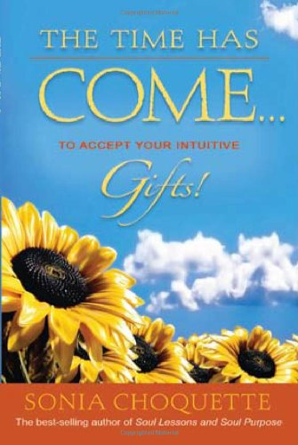 The Time Has Come... to Accept Your Intuitive Gifts! - Sonia Choquette