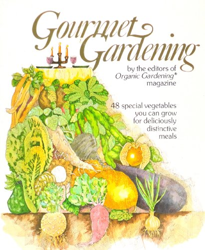 Gourmet gardening: 48 special vegetables you can grow for deliciously distinctive meals - Anne Moyer Halpin (Editor)
