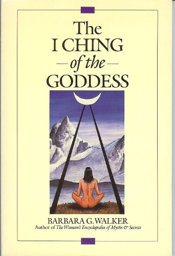 I Ching of the Goddess - Barbara G. Walker